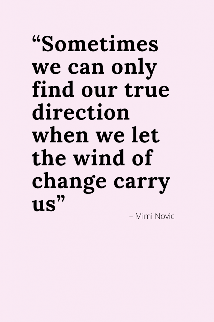 Quote - New Beginnings, pink background.  Sometimes we can only find our true direction when we let the wind of change carry us